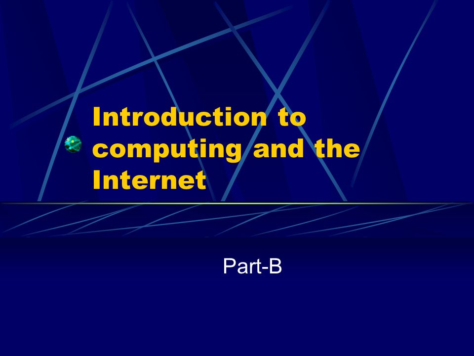 Introduction to computing and the Internet Part-B