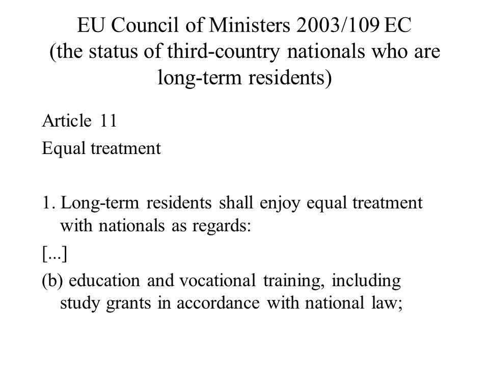 EU Council of Ministers 2003/109 EC (the status of third-country nationals who are long-term residents) Article 11 Equal treatment 1.