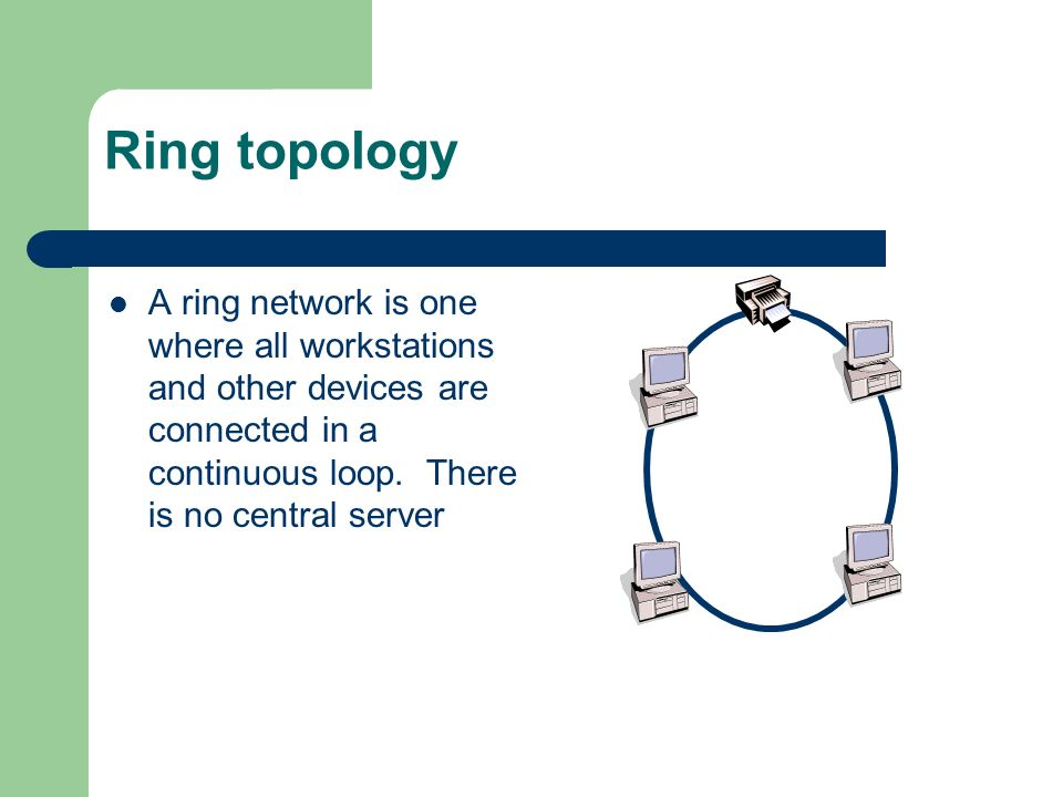 Ring topology A ring network is one where all workstations and other devices are connected in a continuous loop.