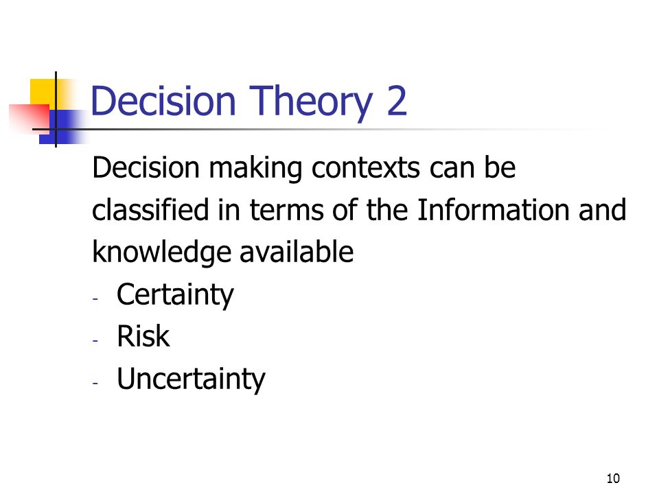 9 Decision Theory 1 Decisions consist of: A set of possible courses of action A set of outcomes form each action A state of the world