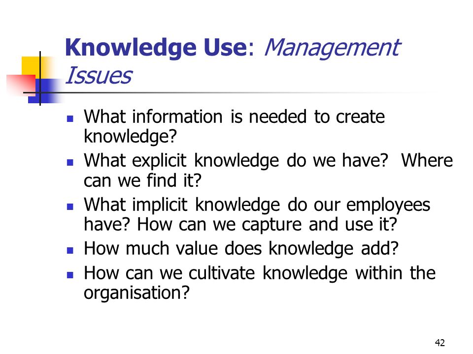 41 Information Use: Management Issues What information do we need.