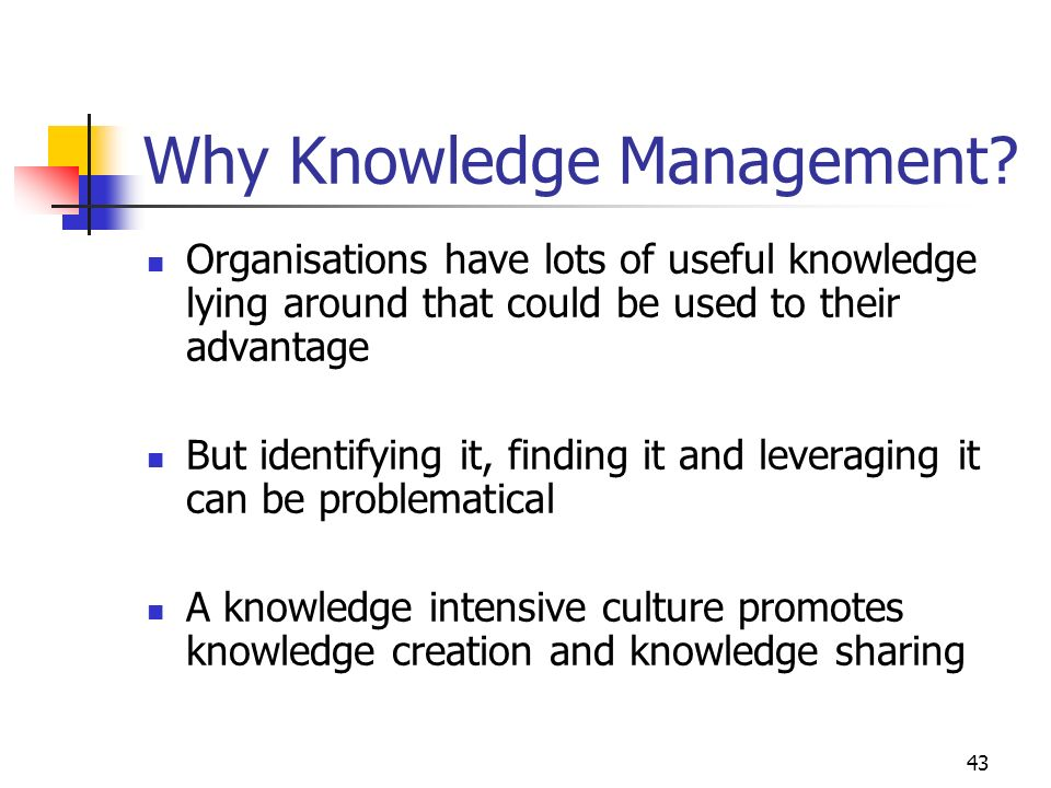 42 Knowledge Use: Management Issues What information is needed to create knowledge.