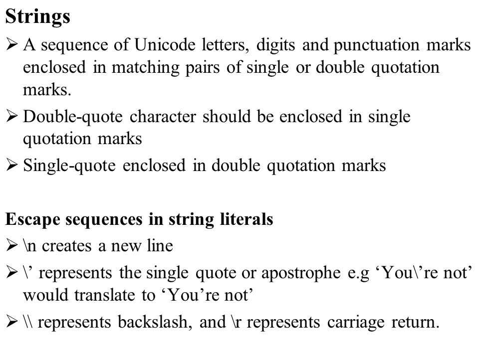 Strings A sequence of Unicode letters, digits and punctuation marks enclosed in matching pairs of single or double quotation marks.