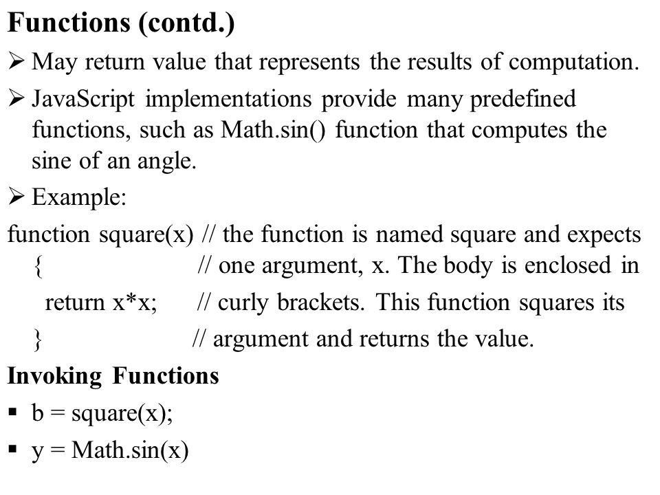Functions (contd.) May return value that represents the results of computation.