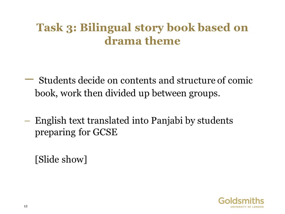 12 Task 3: Bilingual story book based on drama theme – Students decide on contents and structure of comic book, work then divided up between groups.