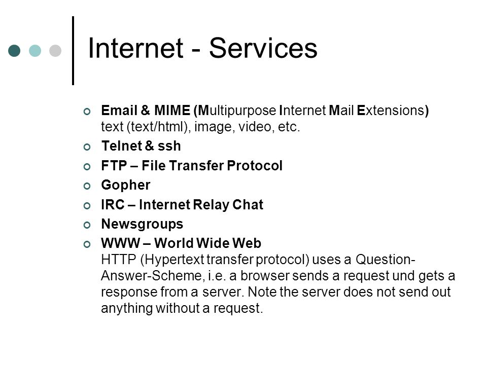 Internet - Services Email & MIME (Multipurpose Internet Mail Extensions) text (text/html), image, video, etc.