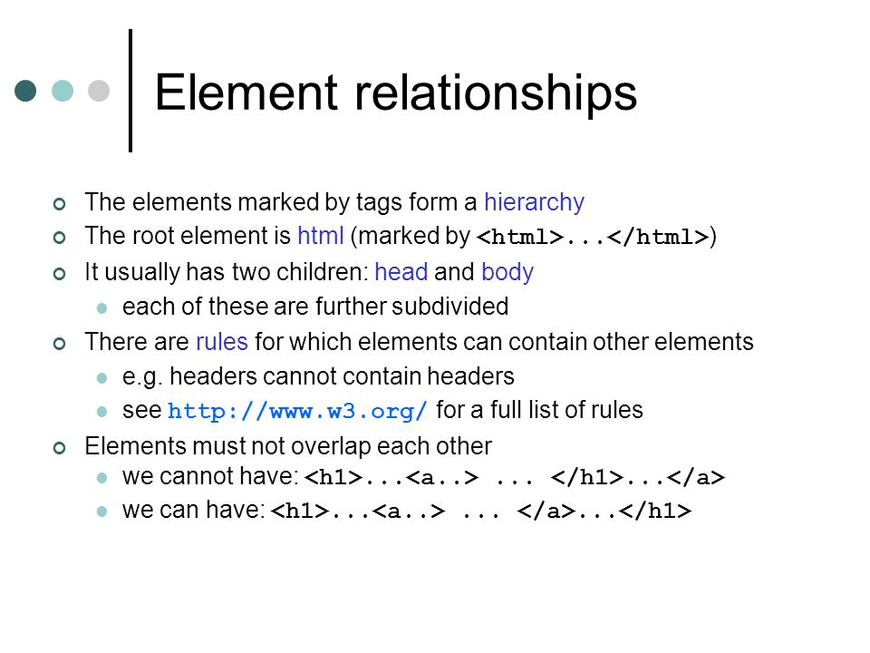 Element relationships The elements marked by tags form a hierarchy The root element is html (marked by...