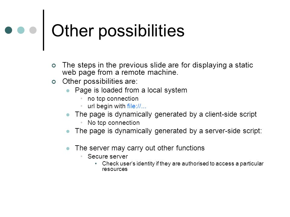 Other possibilities The steps in the previous slide are for displaying a static web page from a remote machine.