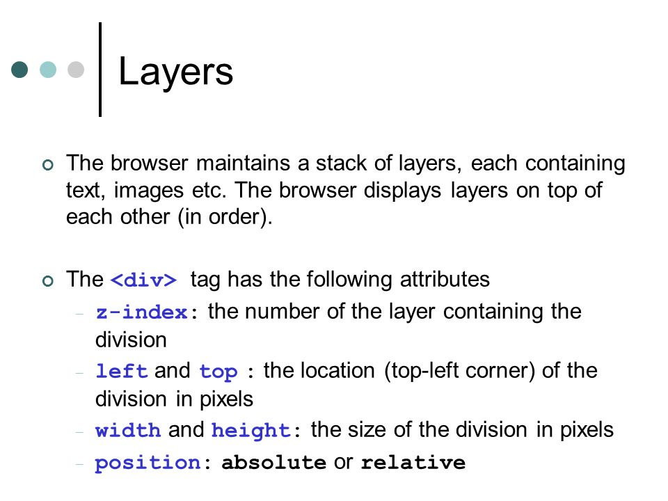 Layers The browser maintains a stack of layers, each containing text, images etc.