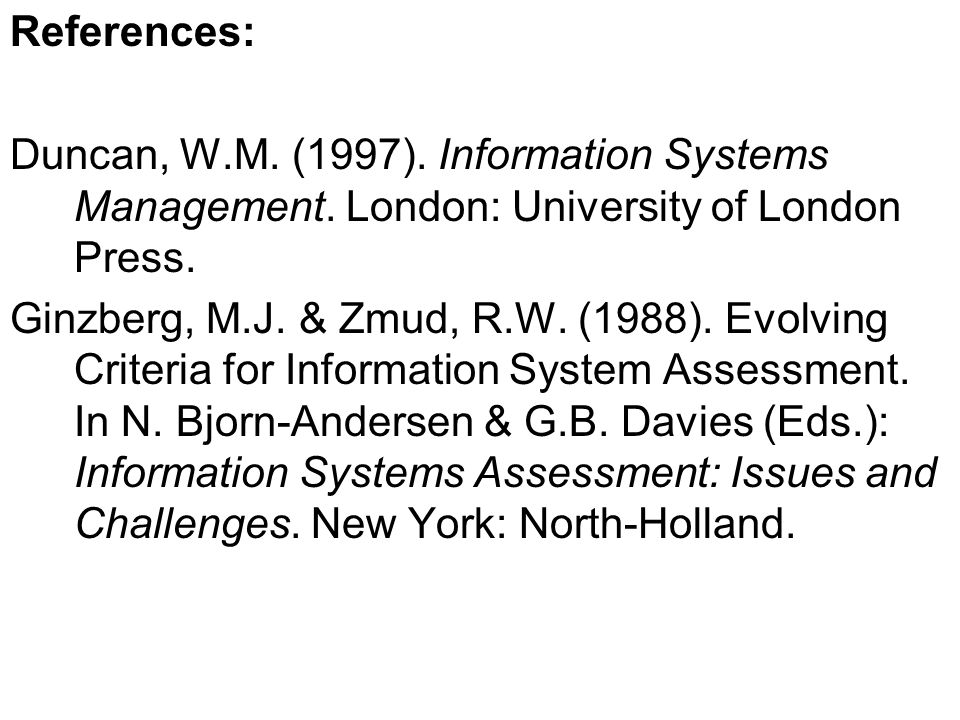 References: Duncan, W.M. (1997). Information Systems Management.