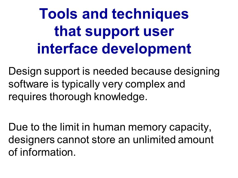 Tools and techniques that support user interface development Design support is needed because designing software is typically very complex and requires thorough knowledge.