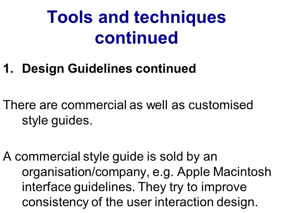 Tools and techniques continued 1.Design Guidelines continued There are commercial as well as customised style guides.