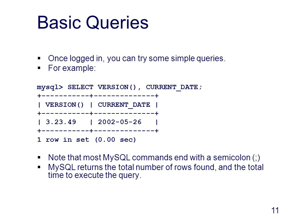 11 Basic Queries Once logged in, you can try some simple queries.