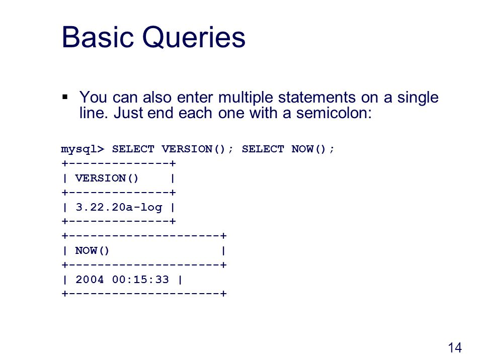 14 Basic Queries You can also enter multiple statements on a single line.