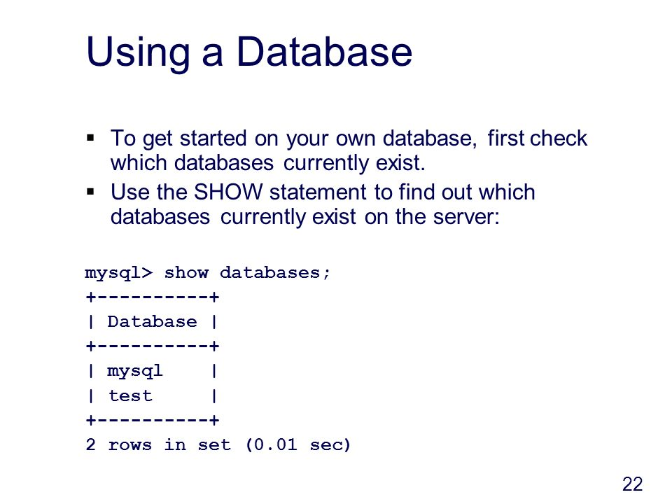 22 Using a Database To get started on your own database, first check which databases currently exist.