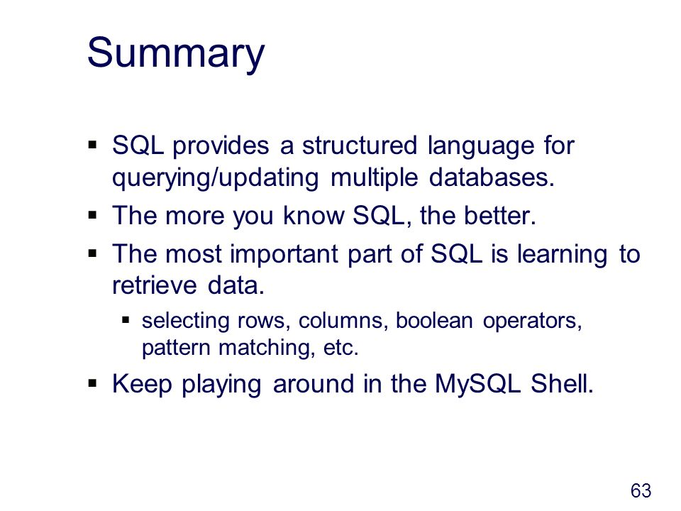 63 Summary SQL provides a structured language for querying/updating multiple databases.
