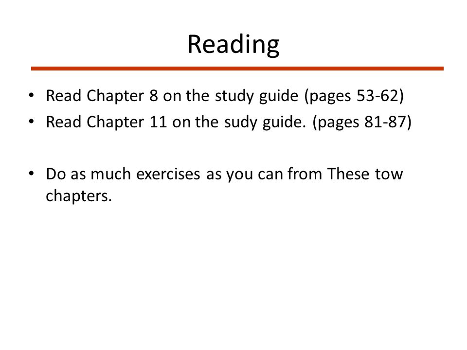 Reading Read Chapter 8 on the study guide (pages 53-62) Read Chapter 11 on the sudy guide.