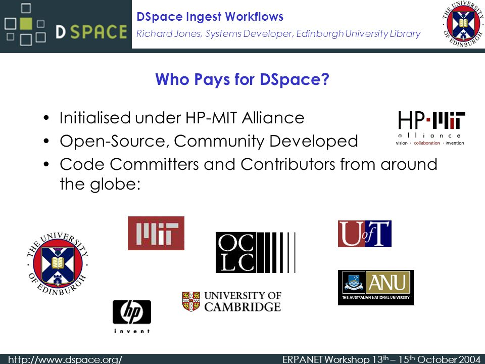 Richard Jones, Systems Developer, Edinburgh University Library DSpace Ingest Workflows   Workshop 13 th – 15 th October 2004 Who Pays for DSpace.