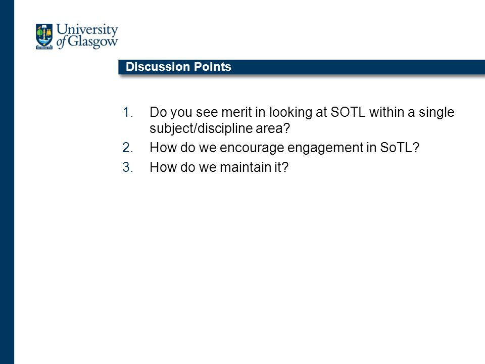 Discussion Points 1.Do you see merit in looking at SOTL within a single subject/discipline area.