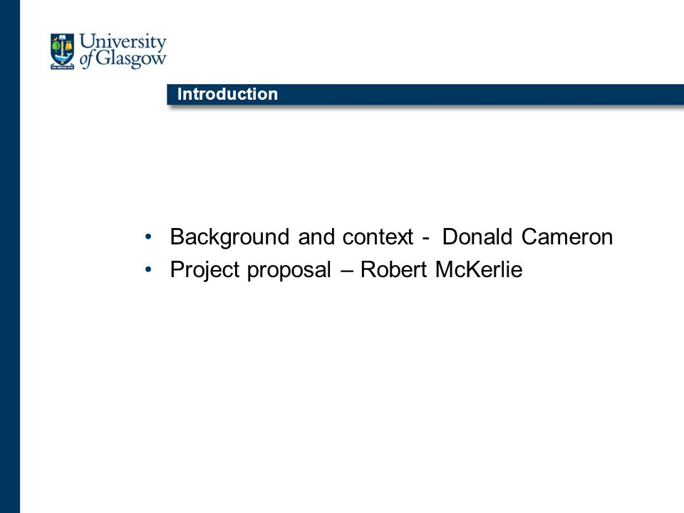 Introduction Background and context - Donald Cameron Project proposal – Robert McKerlie