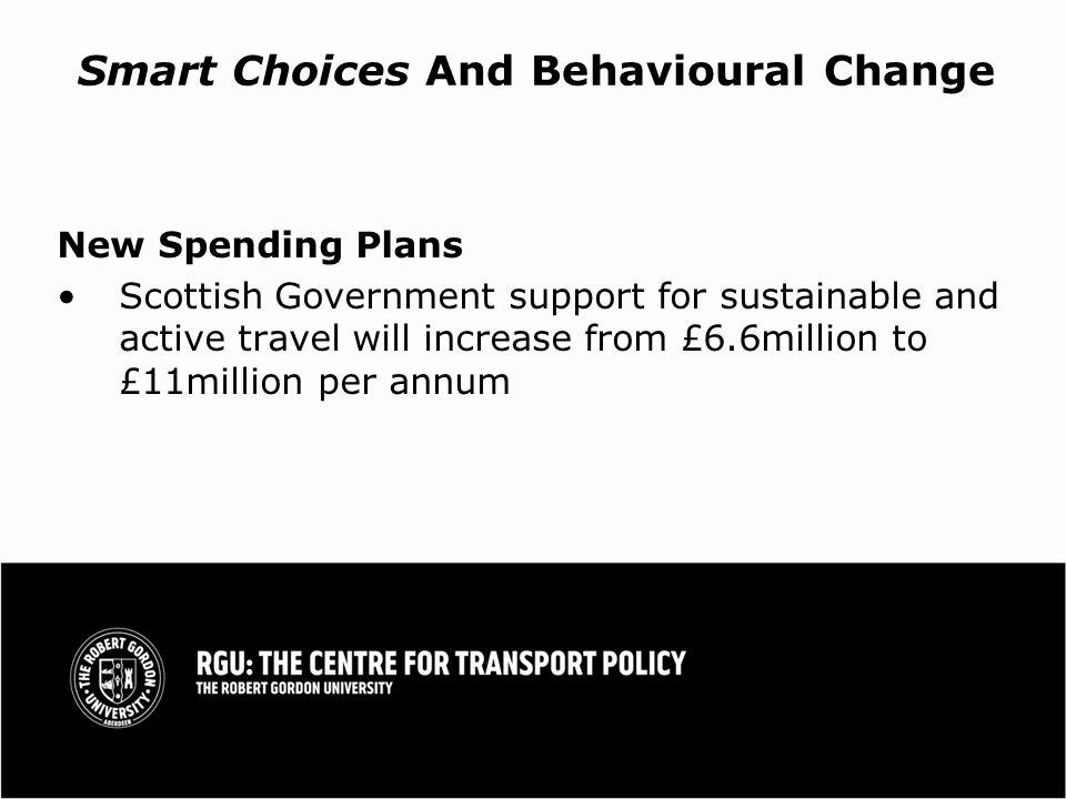 Smart Choices And Behavioural Change New Spending Plans Scottish Government support for sustainable and active travel will increase from £6.6million to £11million per annum