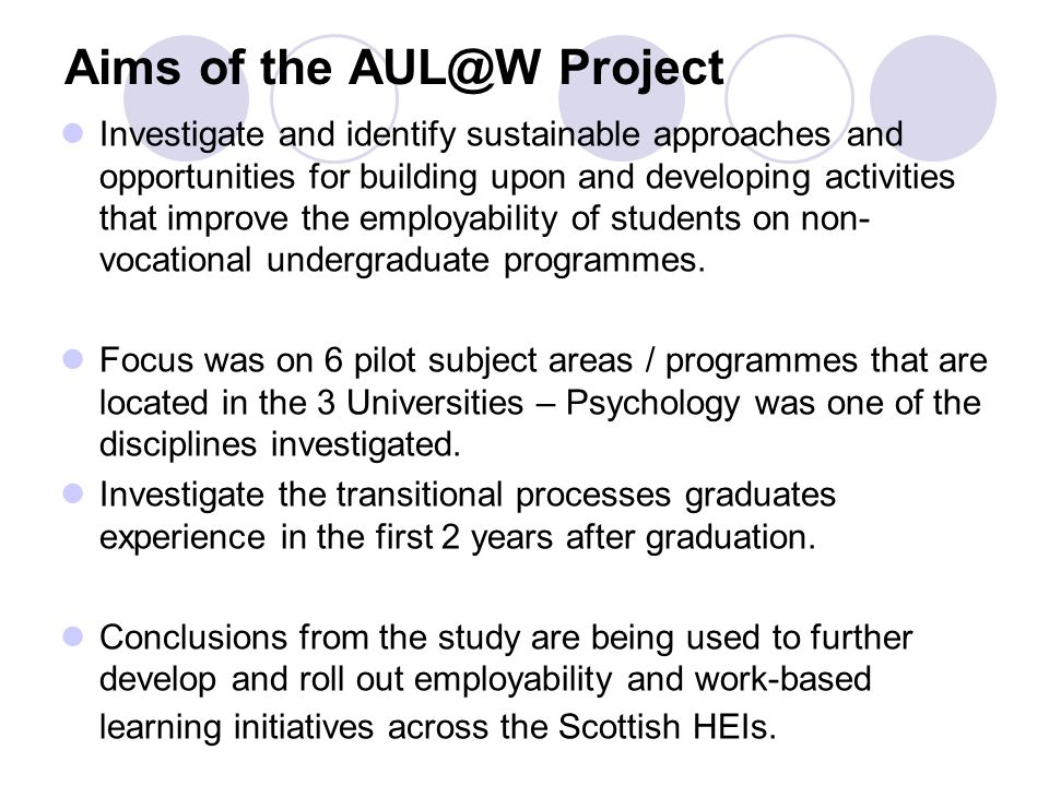 Aims of the AUL@W Project Investigate and identify sustainable approaches and opportunities for building upon and developing activities that improve the employability of students on non- vocational undergraduate programmes.