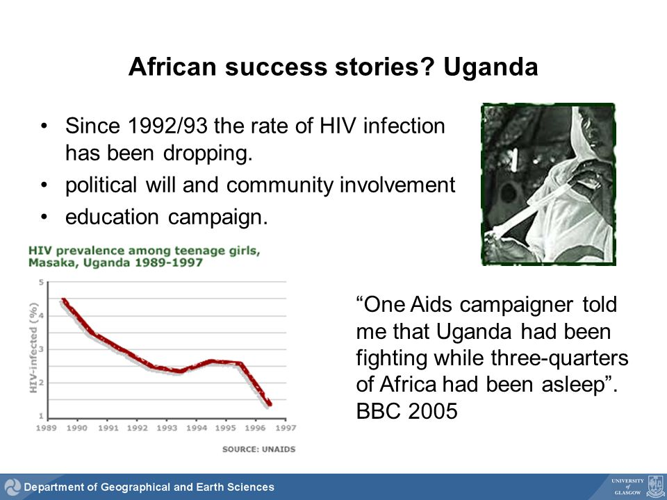 African success stories. Uganda Since 1992/93 the rate of HIV infection has been dropping.