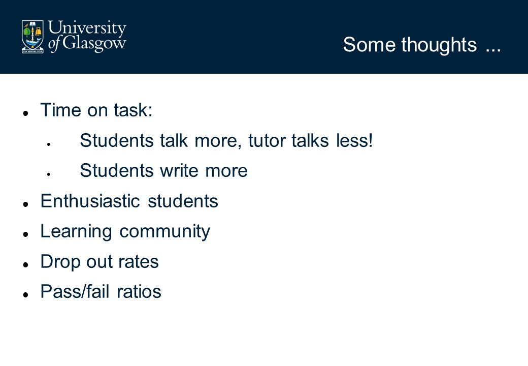 Some thoughts... Time on task: Students talk more, tutor talks less.