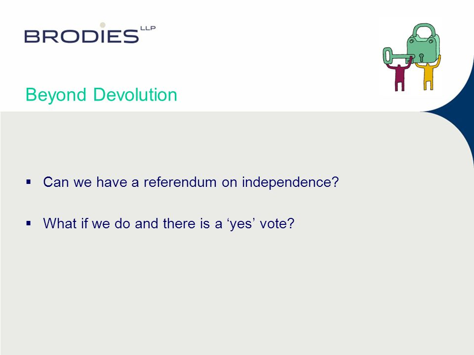 Beyond Devolution Can we have a referendum on independence What if we do and there is a yes vote