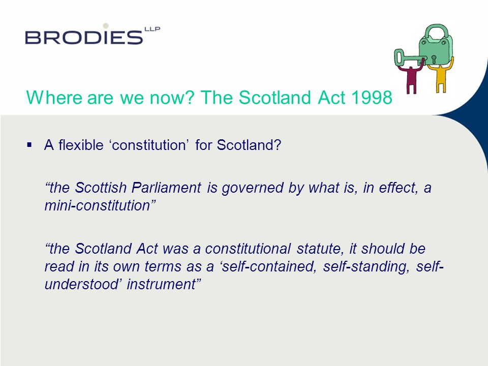 Where are we now. The Scotland Act 1998 A flexible constitution for Scotland.