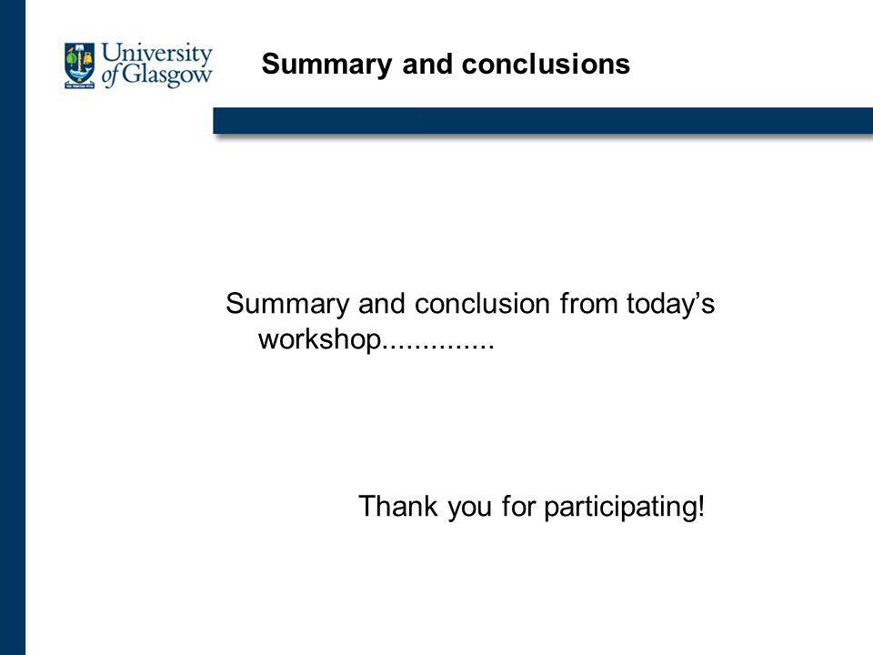 Summary and conclusion from todays workshop..............