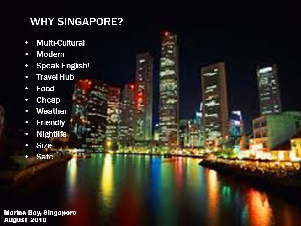WHY SINGAPORE. Multi-Cultural Modern Speak English.