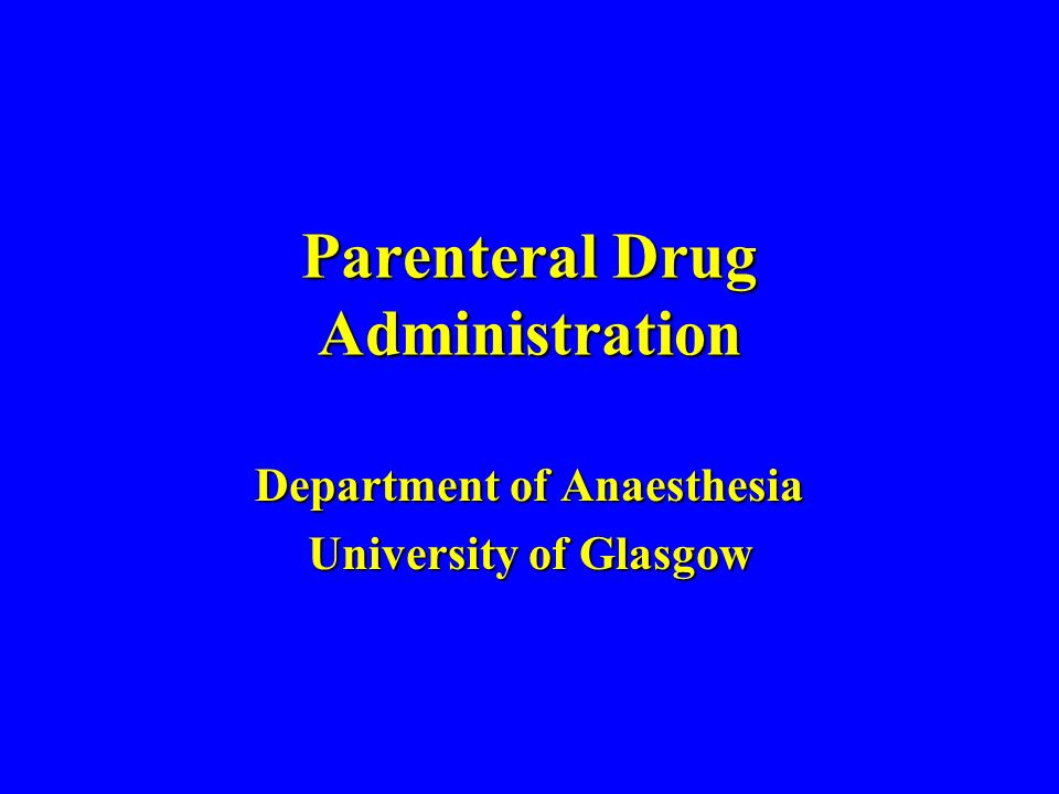 Parenteral Drug Administration Department of Anaesthesia University of Glasgow