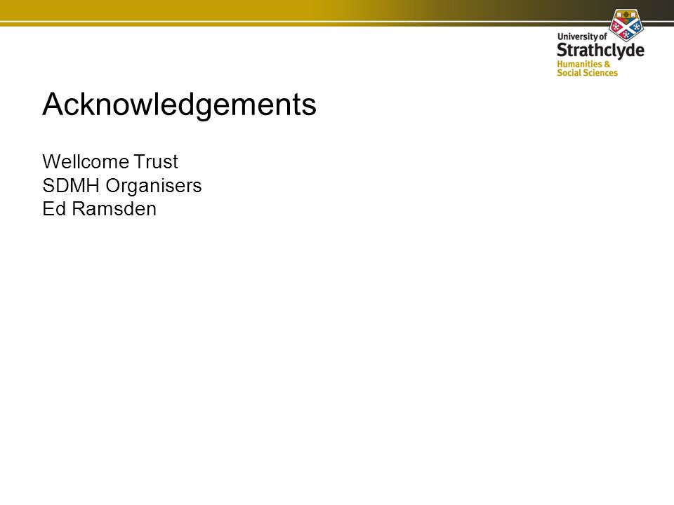 Acknowledgements Wellcome Trust SDMH Organisers Ed Ramsden