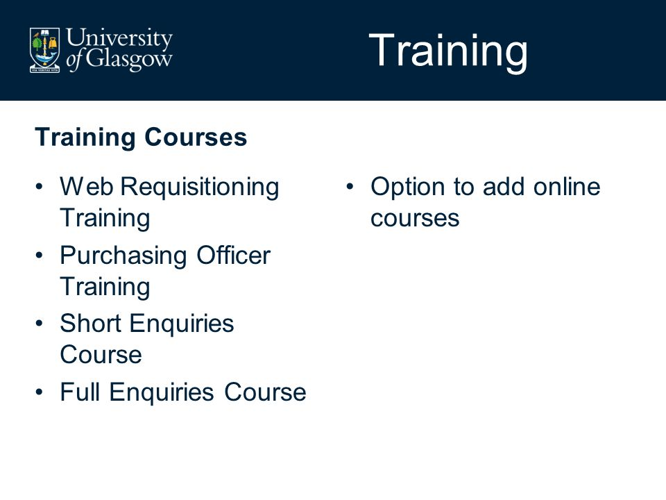 Training Courses Web Requisitioning Training Purchasing Officer Training Short Enquiries Course Full Enquiries Course Option to add online courses Training
