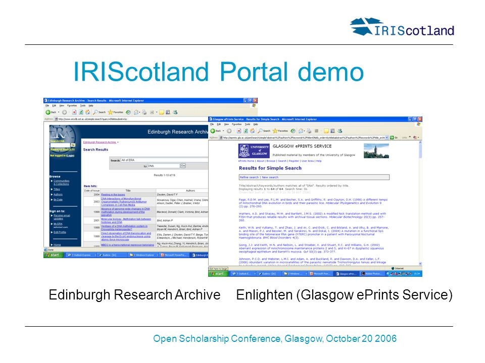 Open Scholarship Conference, Glasgow, October 20 2006 IRIScotland Portal demo Edinburgh Research ArchiveEnlighten (Glasgow ePrints Service)