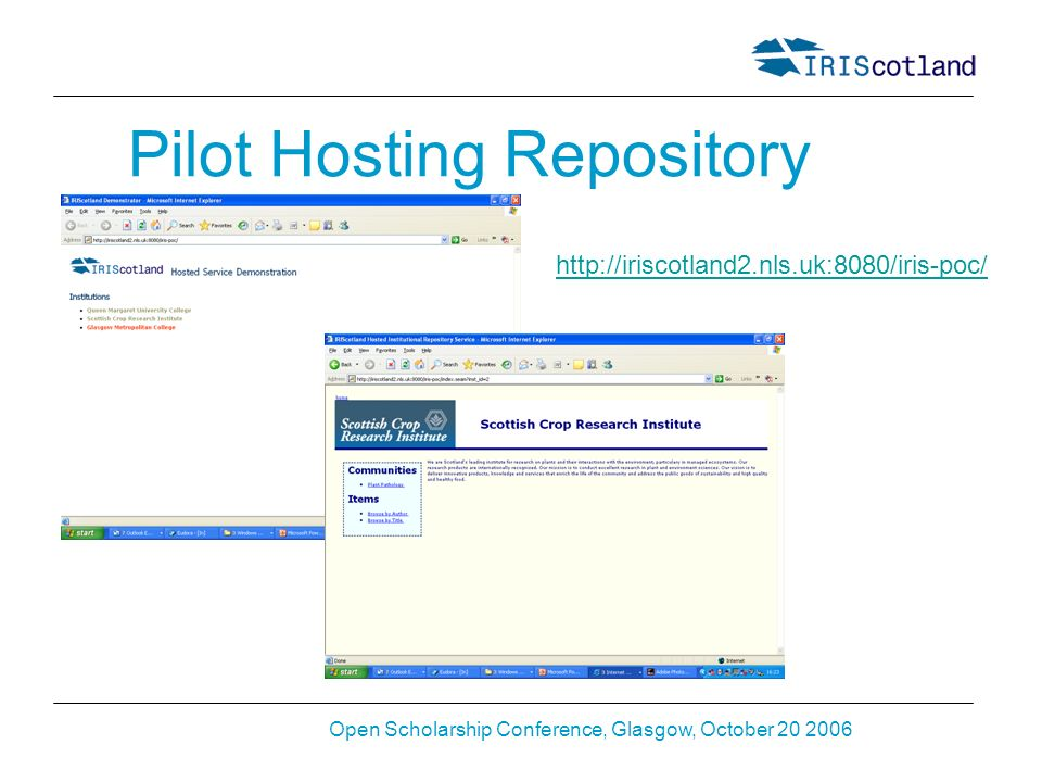 Open Scholarship Conference, Glasgow, October 20 2006 Pilot Hosting Repository http://iriscotland2.nls.uk:8080/iris-poc/