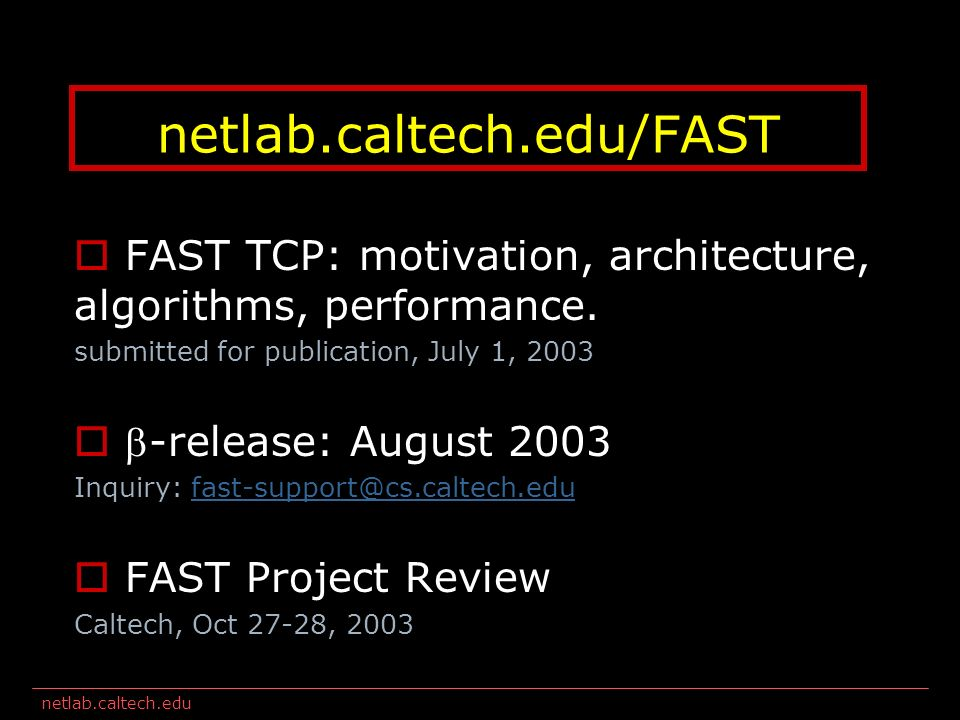 netlab.caltech.edu FAST TCP: motivation, architecture, algorithms, performance.