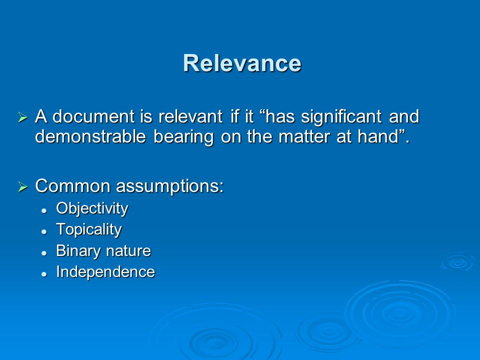 Relevance A document is relevant if it has significant and demonstrable bearing on the matter at hand.