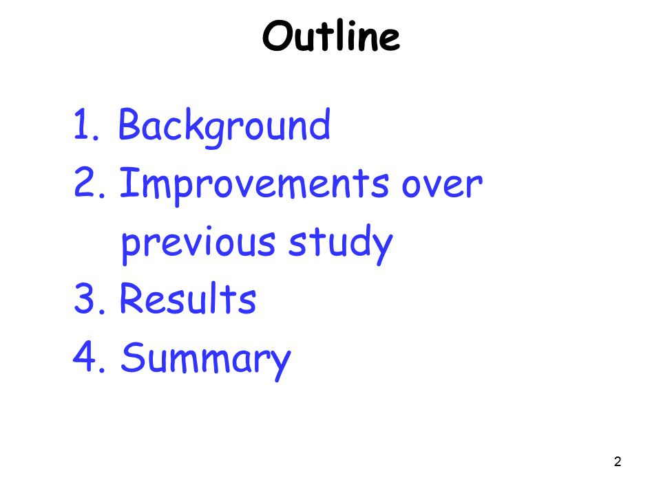 22 Outline 1.Background 2. Improvements over previous study 3. Results 4. Summary