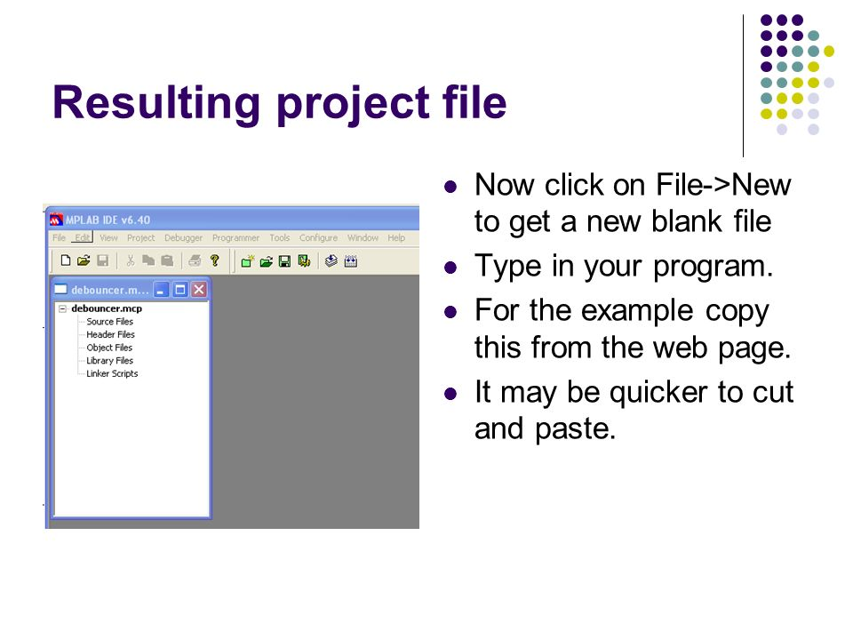 Resulting project file Now click on File->New to get a new blank file Type in your program.