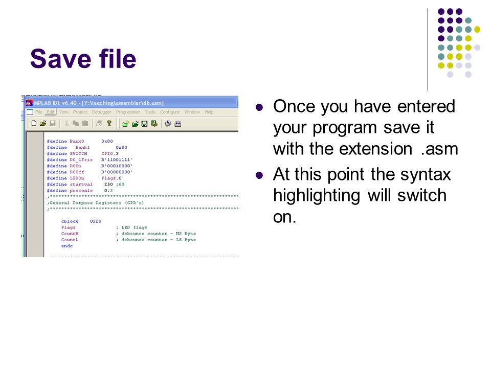 Save file Once you have entered your program save it with the extension.asm At this point the syntax highlighting will switch on.