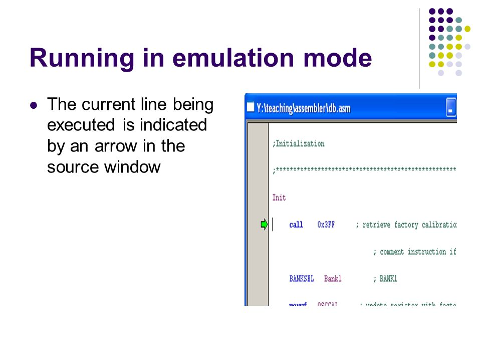 Running in emulation mode The current line being executed is indicated by an arrow in the source window