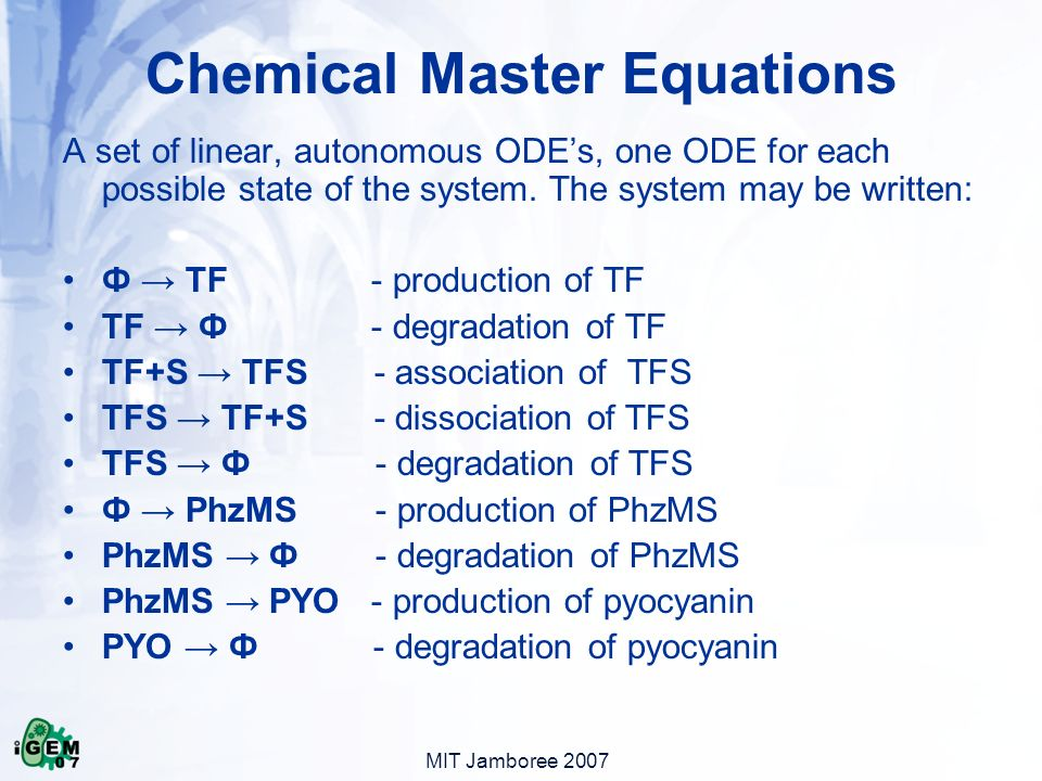 MIT Jamboree 2007 Chemical Master Equations A set of linear, autonomous ODEs, one ODE for each possible state of the system.