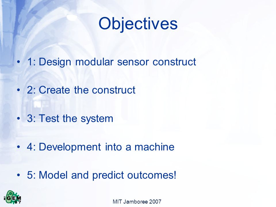 MIT Jamboree 2007 1: Design modular sensor construct 2: Create the construct 3: Test the system 4: Development into a machine 5: Model and predict outcomes.