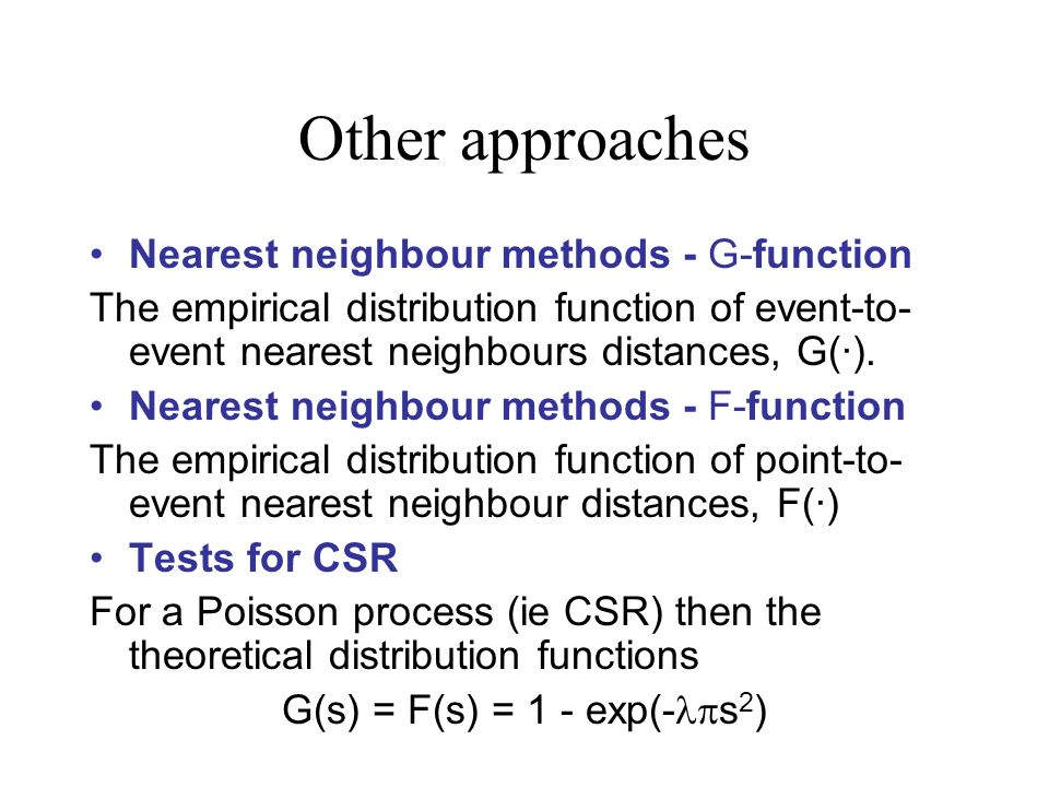 Other approaches Nearest neighbour methods - G-function The empirical distribution function of event-to- event nearest neighbours distances, G(·).