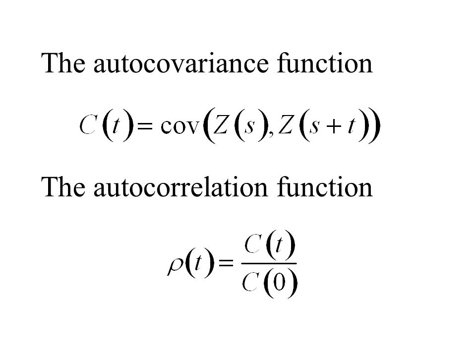 The autocovariance function The autocorrelation function