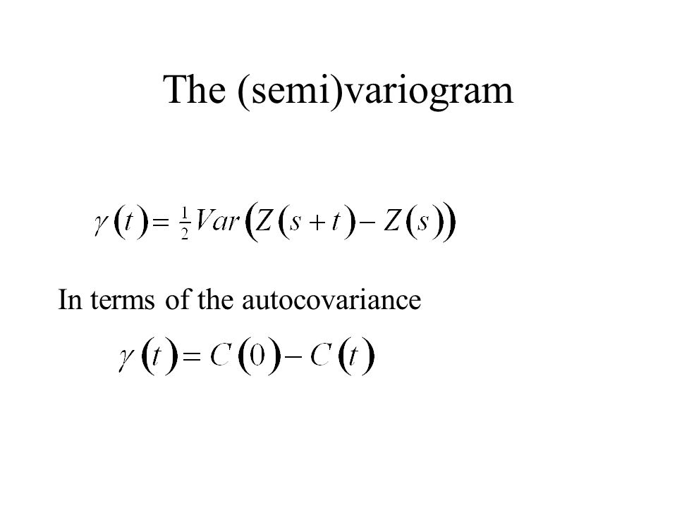 The (semi)variogram In terms of the autocovariance