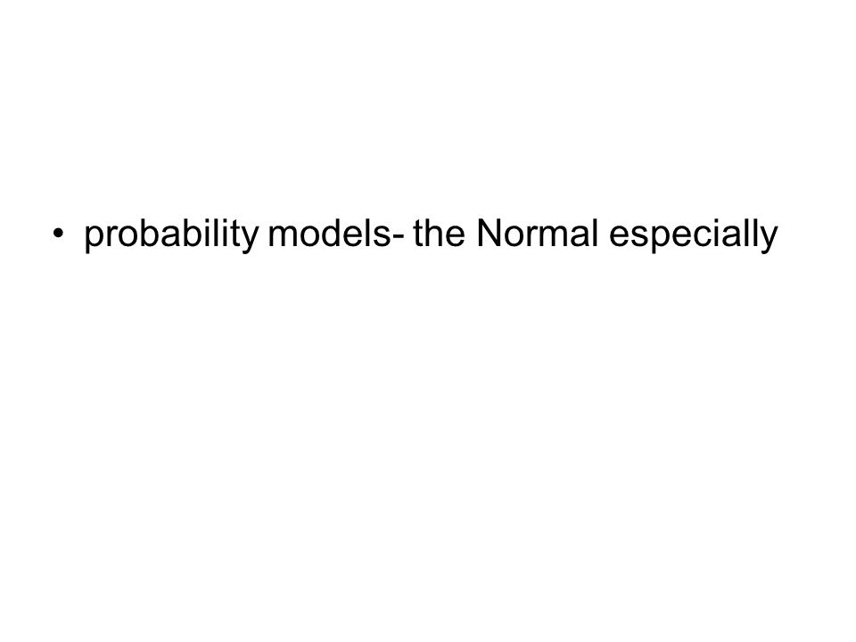 probability models- the Normal especially