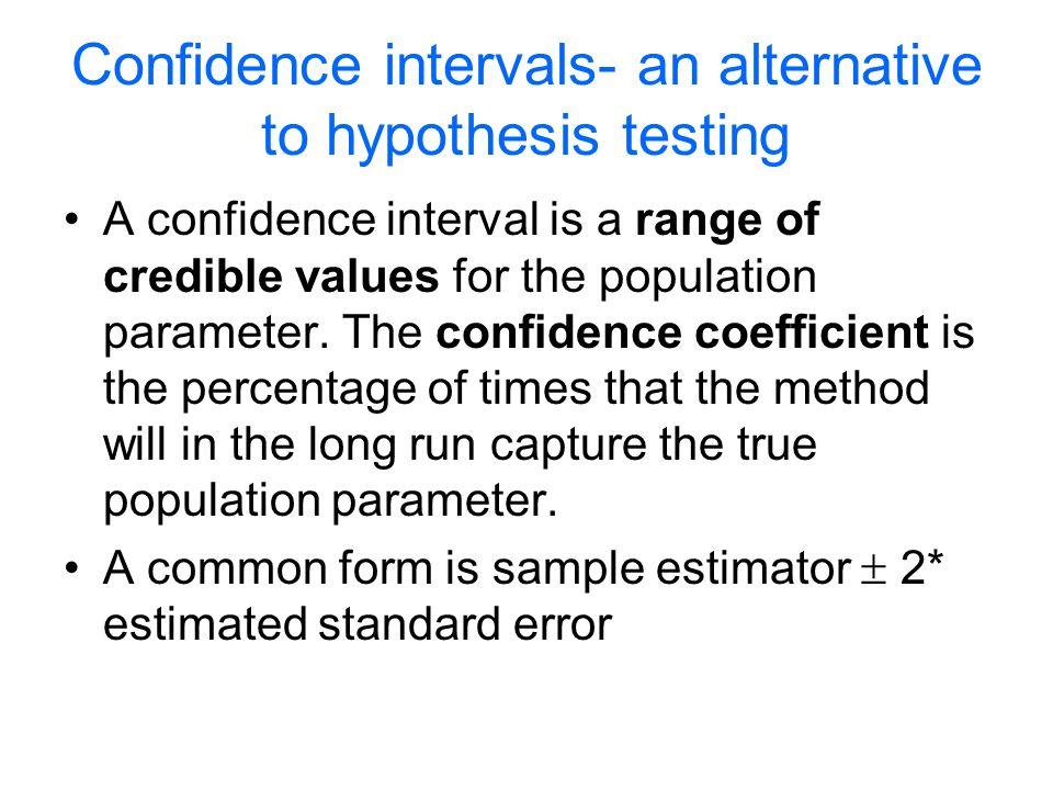 Confidence intervals- an alternative to hypothesis testing A confidence interval is a range of credible values for the population parameter.